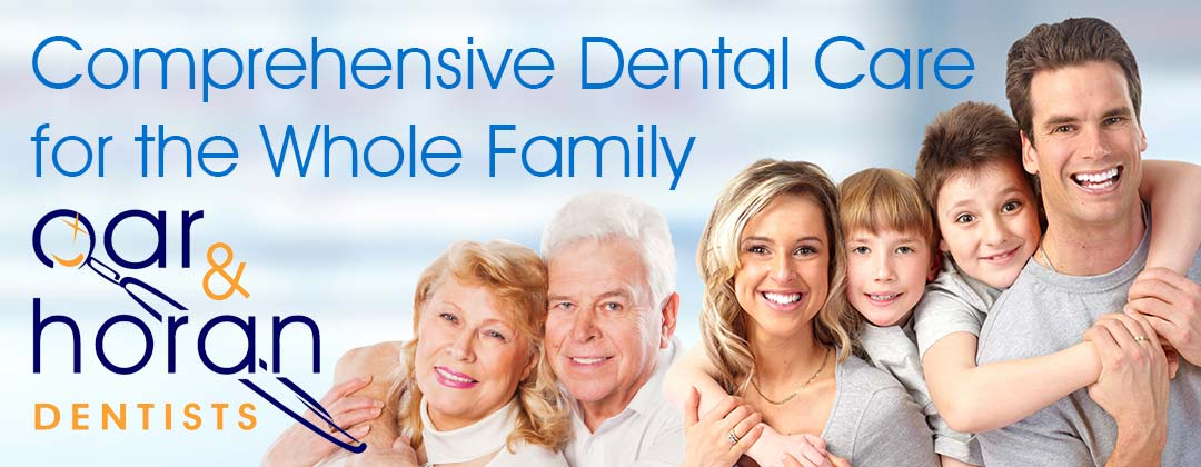 Oar and Horan Dentists Compreshensive dental care for the whole family